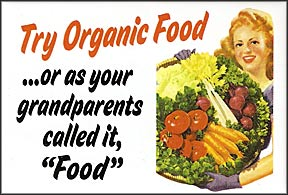 "Try organic food...or as your grandparents called it, ""food"""